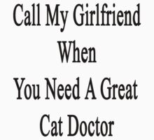 Call My Girlfriend When You Need A Great Cat Doctor  by supernova23
