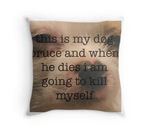 This is my dog bruce (bo burnham) Throw Pillow