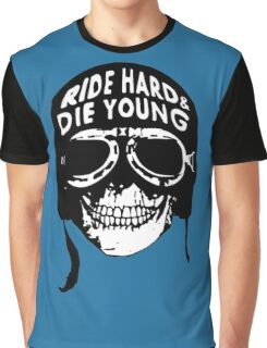 ride hard & die young Graphic T-Shirt