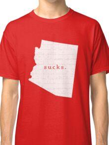 Arizona sucks. Classic T-Shirt