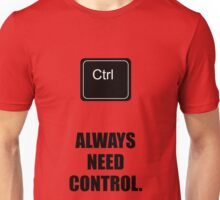Always Need Control - Corporate Start-up Quotes Unisex T-Shirt