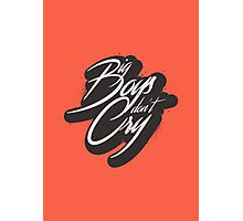 BIG BOYS DON'T CRY Photographic Print