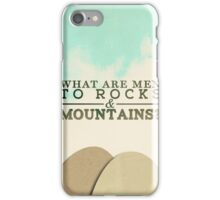 What are Men To Rocks And Mountains? iPhone Case/Skin
