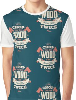 CHOP YOUR OWN WOOD IT WILL WARM YOU TWICE Graphic T-Shirt