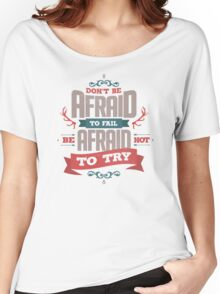DON'T BE AFRAID TO FAIL Women's Relaxed Fit T-Shirt