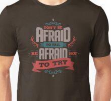 DON'T BE AFRAID TO FAIL Unisex T-Shirt