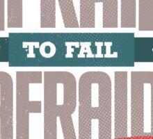 DON'T BE AFRAID TO FAIL Sticker