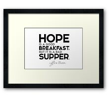 hope: good breakfast, bad supper - francis bacon Framed Print