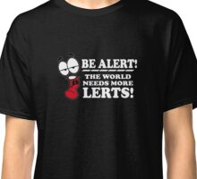 Be Alert The World Needs More Lerts! Classic T-Shirt