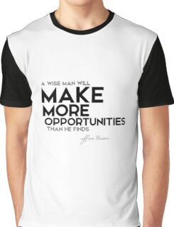 make more opportunities - francis bacon Graphic T-Shirt