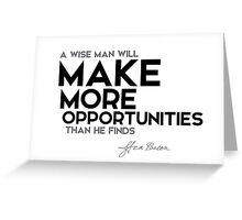 make more opportunities - francis bacon Greeting Card