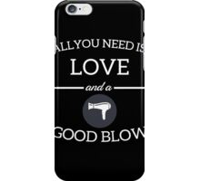 Hairdresser - All You Need Is Love And A Good Blow iPhone Case/Skin