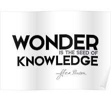 wonder is the seed of knowledge - francis bacon Poster