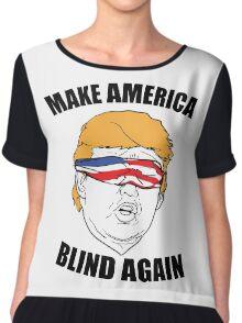 Make America Blind Again Chiffon Top