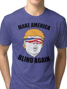 Make America Blind Again Tri-blend T-Shirt