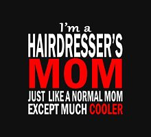 Hairdresser - I'm A Hairdresser's Mom Just Like A Normal Mom Except Much Cooler Unisex T-Shirt