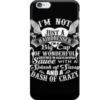 Hairdresser - I'm Not Just A Hairdresser I'm A Big Cup Of Wonderful iPhone Case/Skin