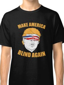 Make America Blind Again Classic T-Shirt