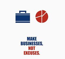 Make Businesses, Not Excuses - Corporate Start-up Quotes Unisex T-Shirt