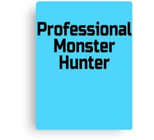 Professional Monster Hunter Canvas Print