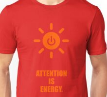 Attention is Energy - Business Quotes Unisex T-Shirt