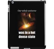 Big Bang Theory - Our whole universe was in a hot dense state iPad Case/Skin
