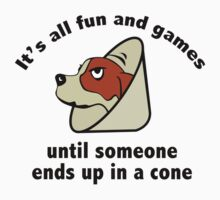 It's All Fun And Games Until Someone Ends Up In A Cone. by DesignFactoryD