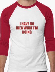 I Have No Idea What I'm Doing Men's Baseball ¾ T-Shirt