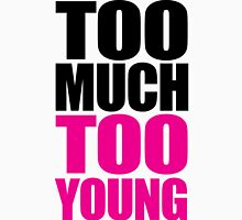 Too Much Too Young Funny Quote Unisex T-Shirt