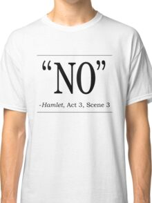 """Shakespeare Hamlet quote """"No"""" Classic T-Shirt"""