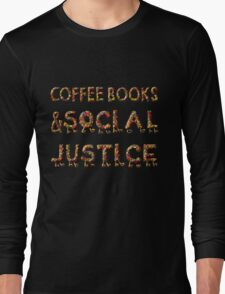 - COFFEE BOOKs AND SOCIAL JUSTICE -  Long Sleeve T-Shirt