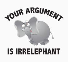 Your Argument Is Irrelephant by DesignFactoryD