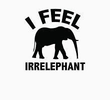 I Feel Irrelephant Unisex T-Shirt