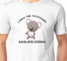 I Have The Necessary Koalafications Unisex T-Shirt
