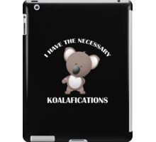I Have The Necessary Koalafications iPad Case/Skin
