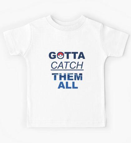 Gotta catch them all Kids Tee
