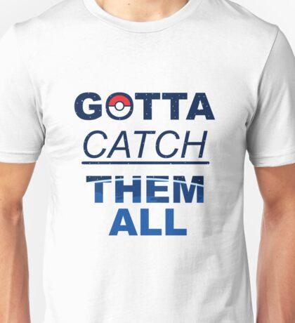 Gotta catch them all Unisex T-Shirt