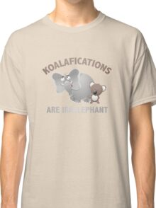 Koalifications Are Irrelephant Classic T-Shirt