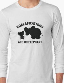 Koalifications Are Irrelephant Long Sleeve T-Shirt