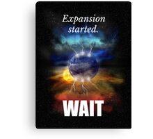 Big Bang Theory - Expansion started. Wait... Canvas Print