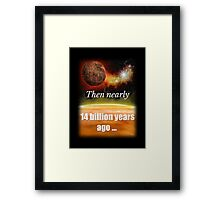 Big Bang Theory - Then nearly fourteen billion years ago expansion started. Wait... Framed Print