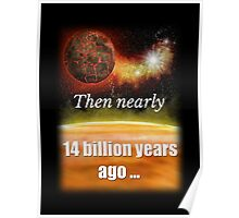 Big Bang Theory - Then nearly fourteen billion years ago expansion started. Wait... Poster