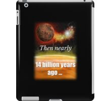 Big Bang Theory - Then nearly fourteen billion years ago expansion started. Wait... iPad Case/Skin