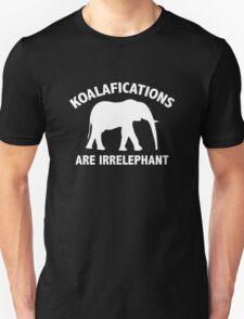 Koalifications Are Irrelephant Unisex T-Shirt