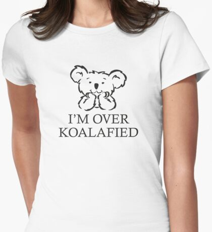 I'm Over Koalafied Womens Fitted T-Shirt