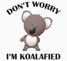 Don't Worry I'm Koalafied by DesignFactoryD