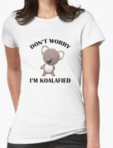 Don't Worry I'm Koalafied Womens Fitted T-Shirt