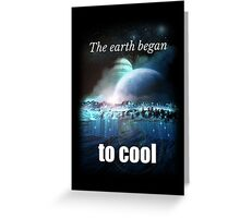 The earth began to cool Greeting Card