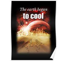 Big Bang Theory - The earth began to cool Poster