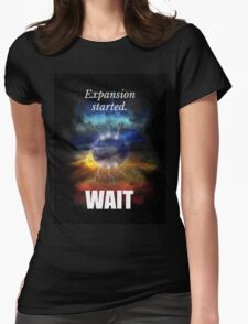 Big Bang Theory - Expansion started. Wait... Womens Fitted T-Shirt